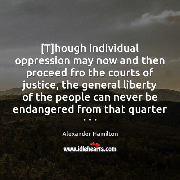 [T]hough individual oppression may now and then proceed fro the courts Image