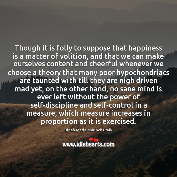 Though it is folly to suppose that happiness is a matter of Image