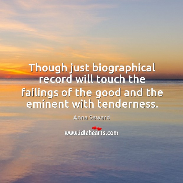 Image, Though just biographical record will touch the failings of the good and the eminent with tenderness.