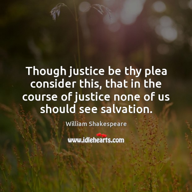 Though justice be thy plea consider this, that in the course of Image