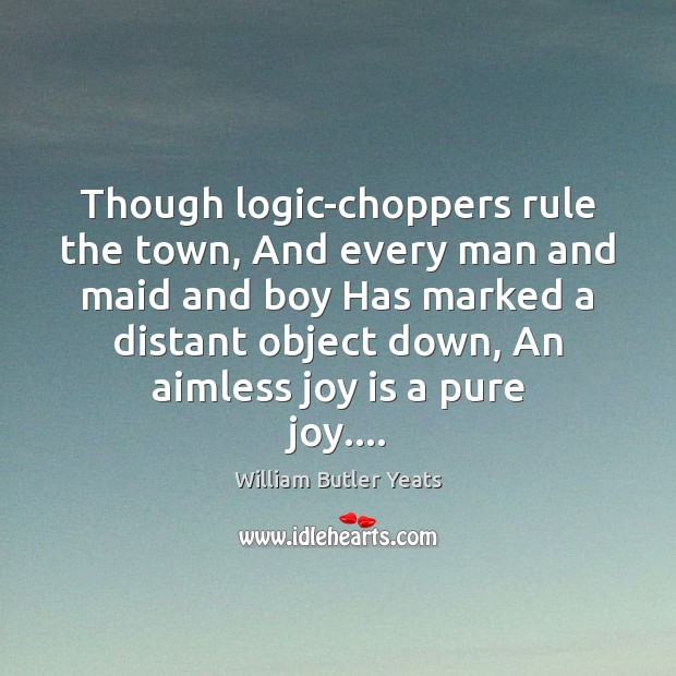 Though logic-choppers rule the town, And every man and maid and boy Image