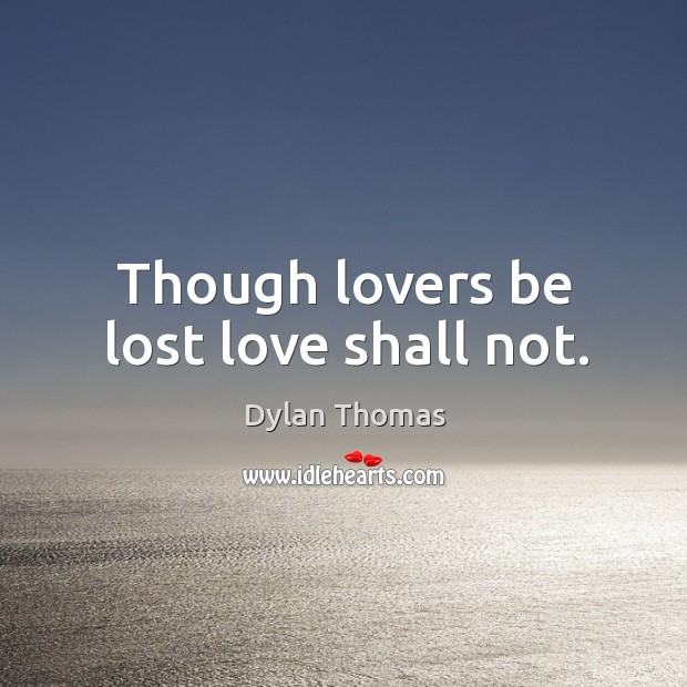 Though lovers be lost love shall not. Lost Love Quotes Image
