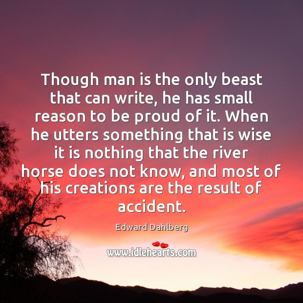 Though man is the only beast that can write, he has small Image