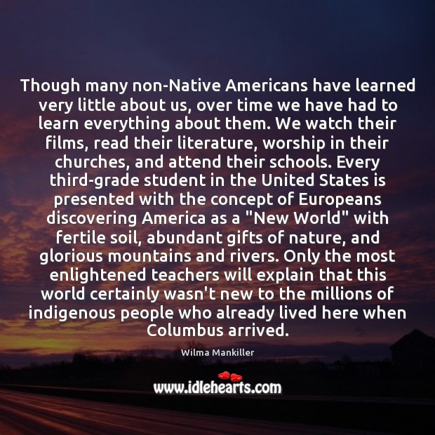 Image, Though many non-Native Americans have learned very little about us, over time