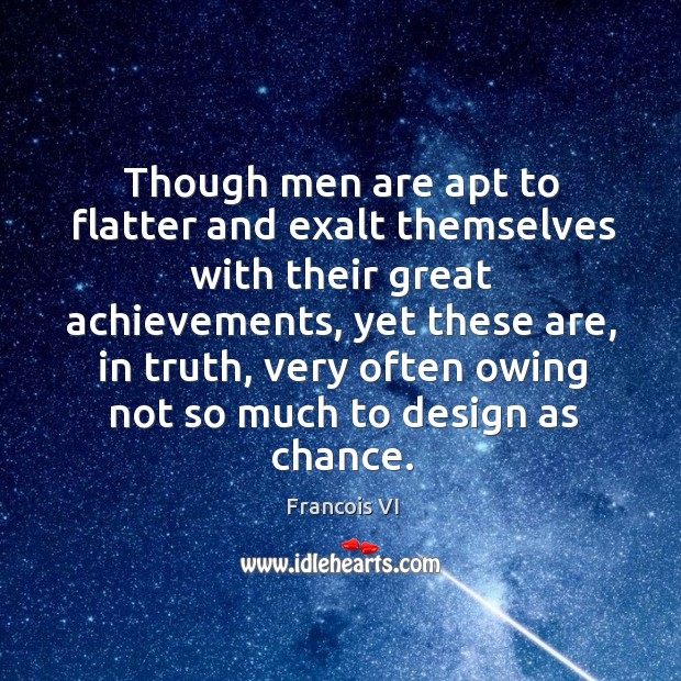 Image, Achievements, Apt, Chance, Design, Exalt, Flatter, Great, Great Achievements, Men, Much, Often, Owing, Their, Themselves, These, Though, Truth, Very, With, Yet