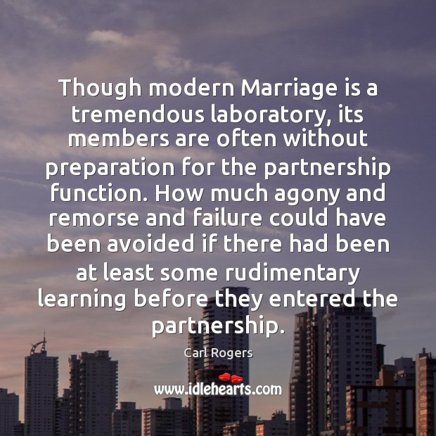 Carl Rogers Picture Quote image saying: Though modern Marriage is a tremendous laboratory, its members are often without