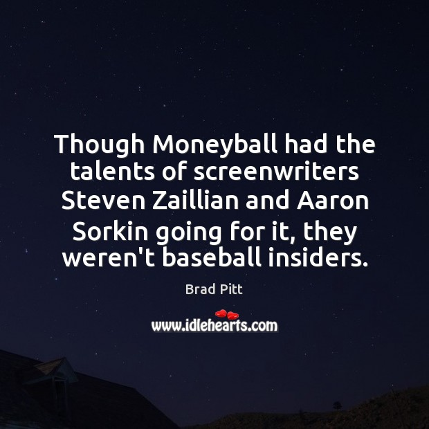 Though Moneyball had the talents of screenwriters Steven Zaillian and Aaron Sorkin Image