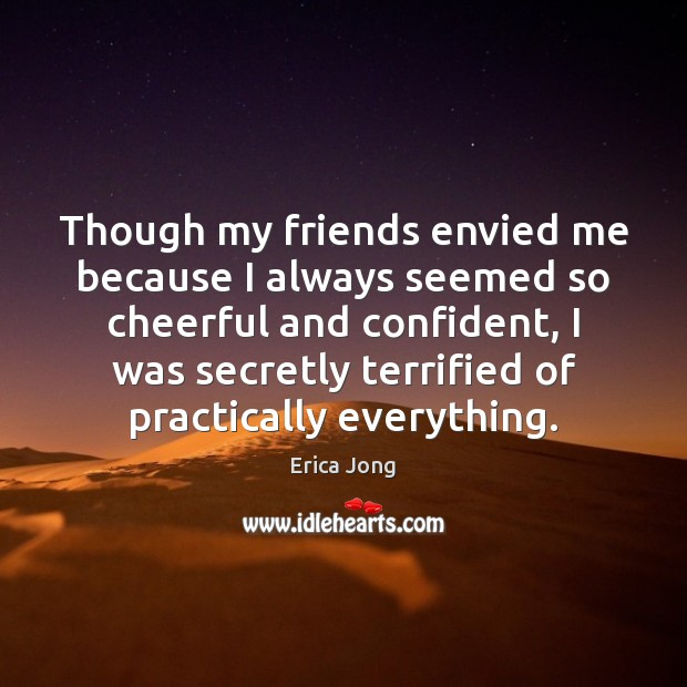 Though my friends envied me because I always seemed so cheerful and Image