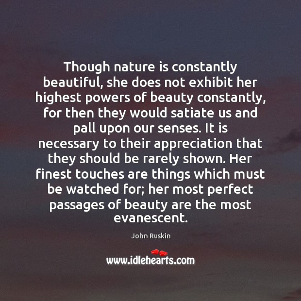 Though nature is constantly beautiful, she does not exhibit her highest powers John Ruskin Picture Quote