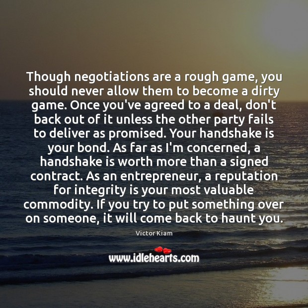 Though negotiations are a rough game, you should never allow them to Victor Kiam Picture Quote