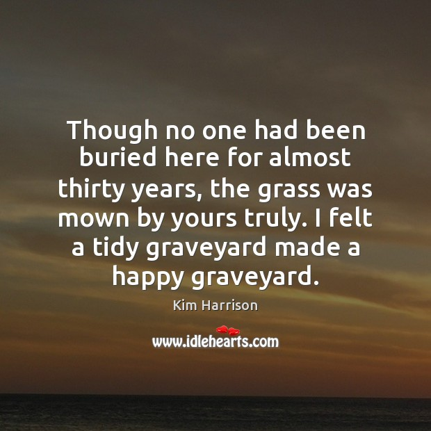 Though no one had been buried here for almost thirty years, the Kim Harrison Picture Quote