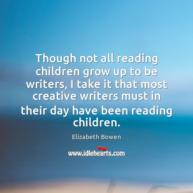 Though not all reading children grow up to be writers, I take Image