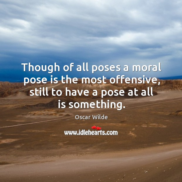 Image, Though of all poses a moral pose is the most offensive, still