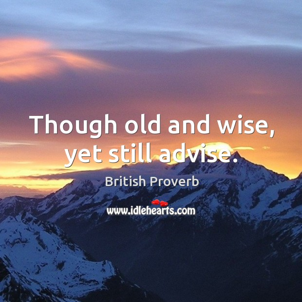 Though old and wise, yet still advise. Image