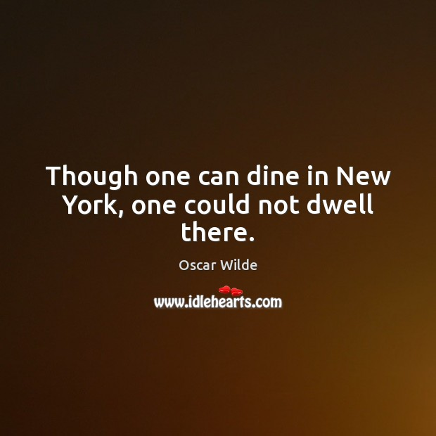 Image, Though one can dine in New York, one could not dwell there.