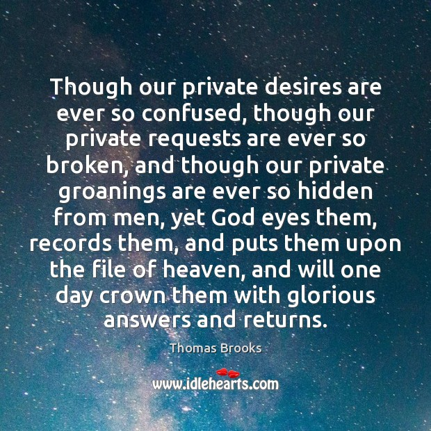 Though our private desires are ever so confused, though our private requests Image