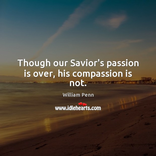 Image, Though our Savior's passion is over, his compassion is not.