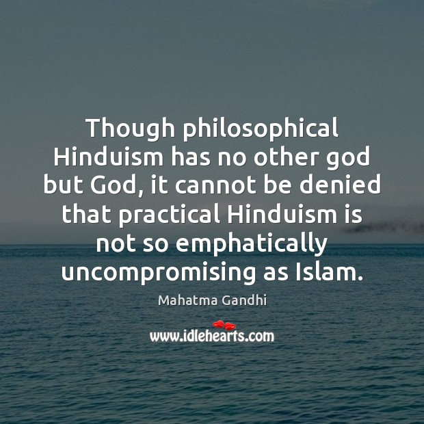 Though philosophical Hinduism has no other God but God, it cannot be Image