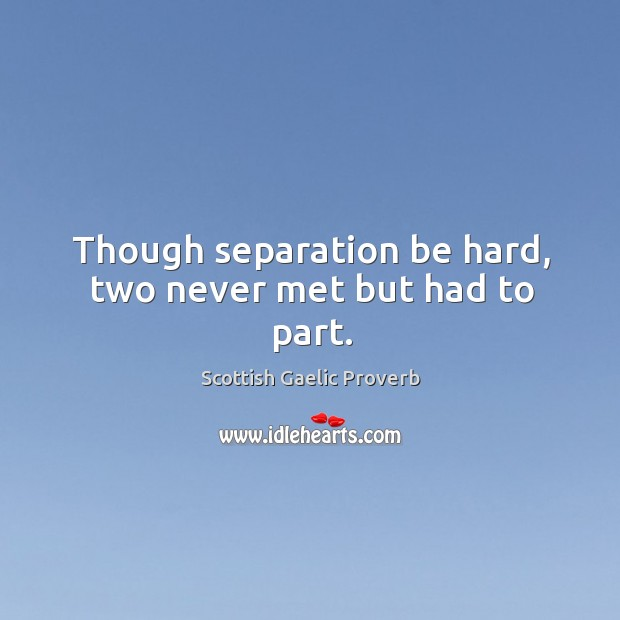 Image, Though separation be hard, two never met but had to part.