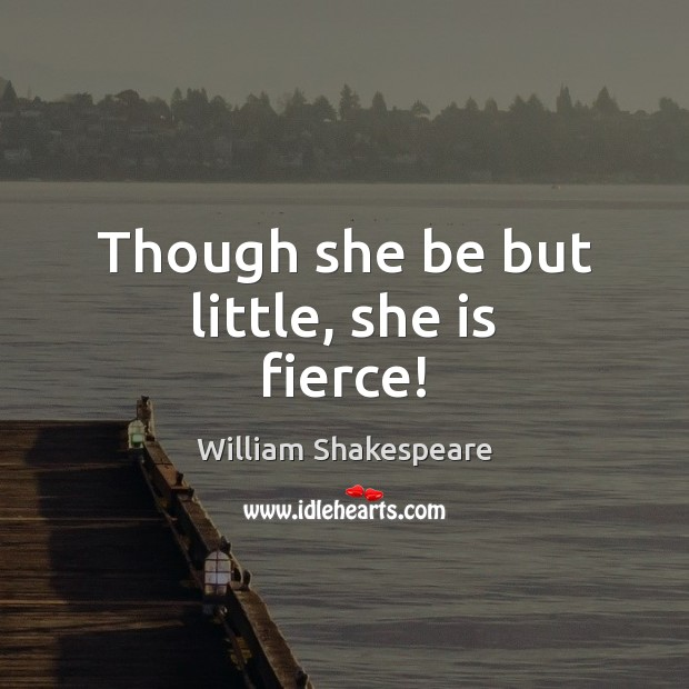 Image, Though she be but little, she is fierce!