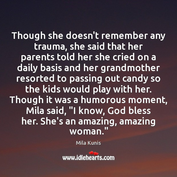 Though she doesn't remember any trauma, she said that her parents told Image
