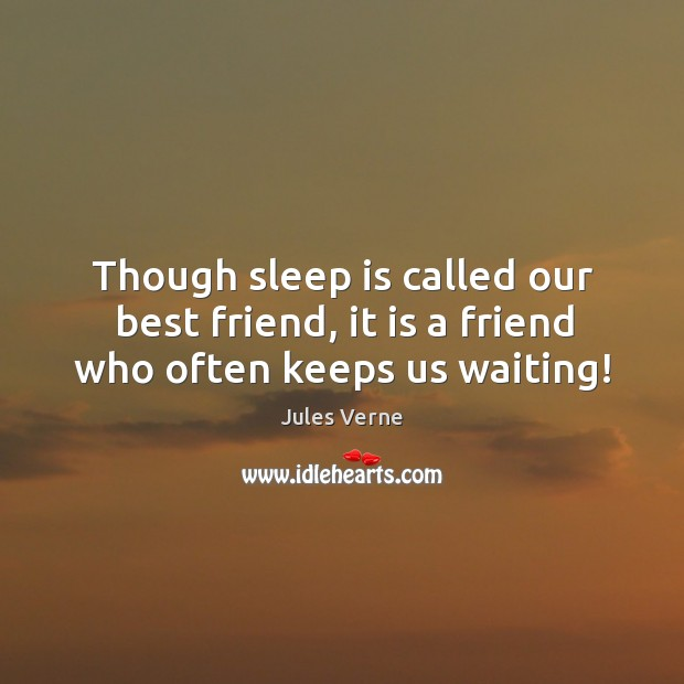 Though sleep is called our best friend, it is a friend who often keeps us waiting! Image