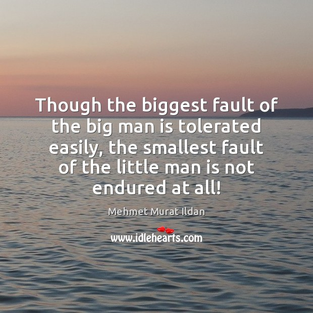 Though the biggest fault of the big man is tolerated easily, the Image