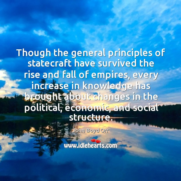 Though the general principles of statecraft have survived the rise and fall of empires John Boyd Orr Picture Quote