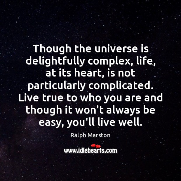 Though the universe is delightfully complex, life, at its heart, is not Ralph Marston Picture Quote