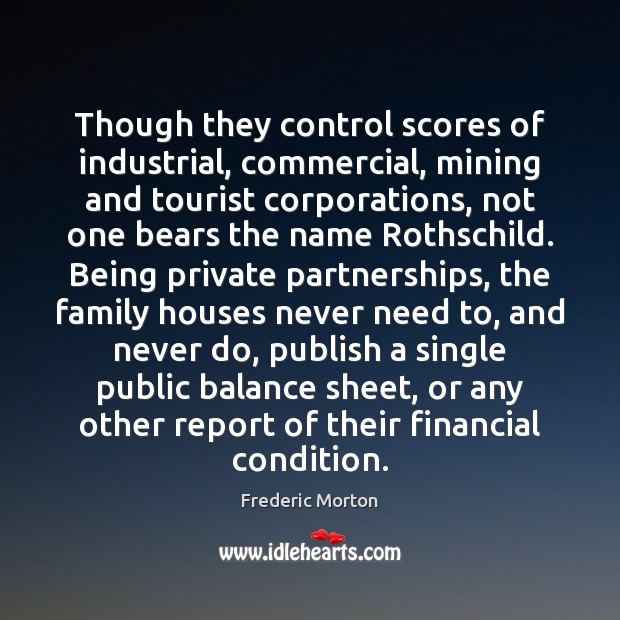 Though they control scores of industrial, commercial, mining and tourist corporations, not Frederic Morton Picture Quote