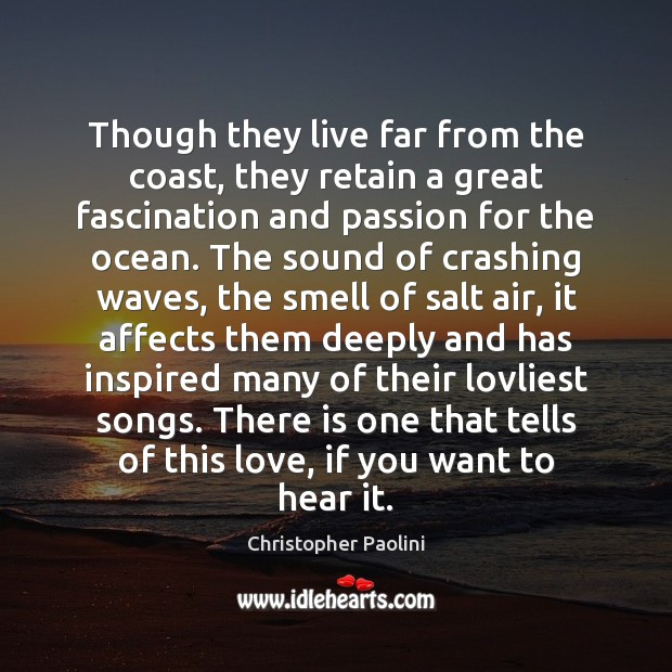 Though they live far from the coast, they retain a great fascination Christopher Paolini Picture Quote