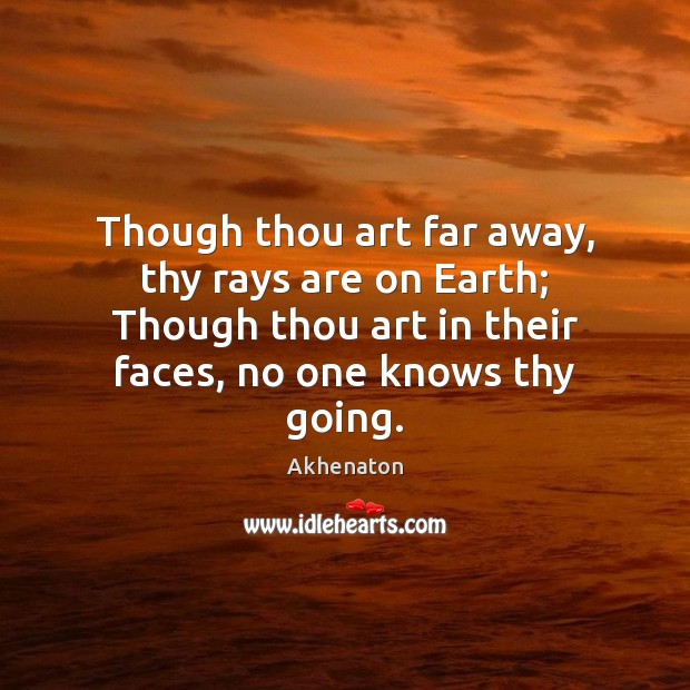 Image, Though thou art far away, thy rays are on Earth; Though thou