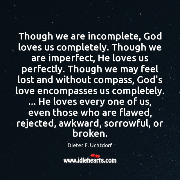 Though we are incomplete, God loves us completely. Though we are imperfect, Image