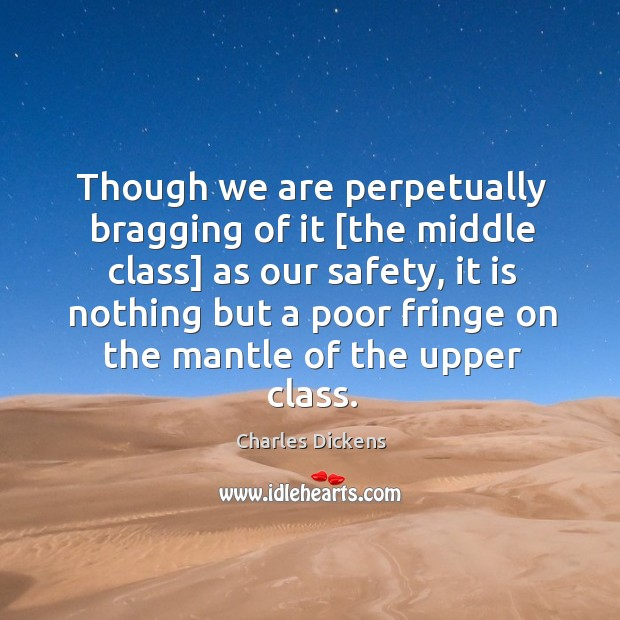 Image, Though we are perpetually bragging of it [the middle class] as our