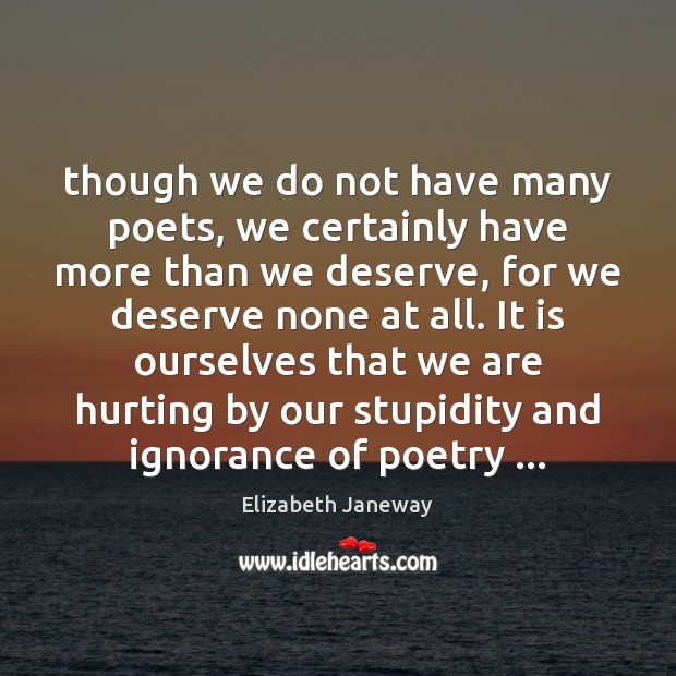 Though we do not have many poets, we certainly have more than Image