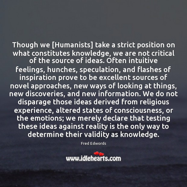 Image, Though we [Humanists] take a strict position on what constitutes knowledge, we