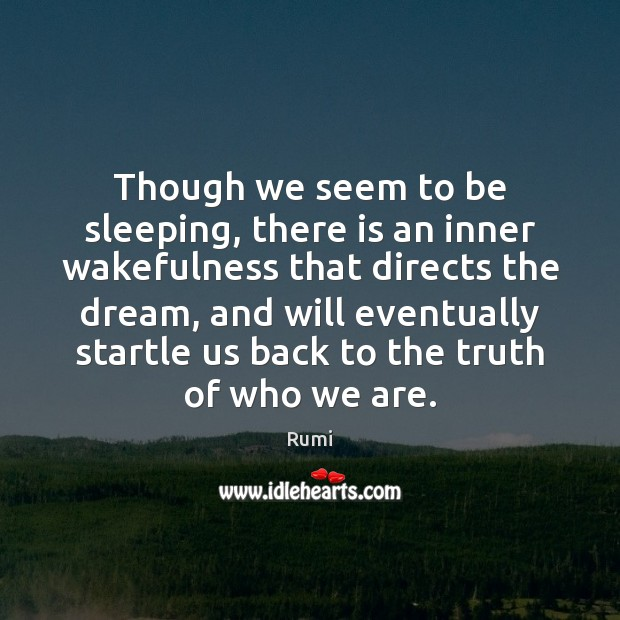 Though we seem to be sleeping, there is an inner wakefulness that Rumi Picture Quote