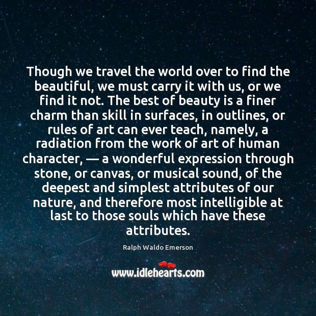 Though we travel the world over to find the beautiful, we must Beauty Quotes Image