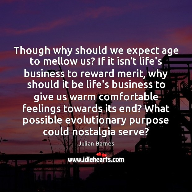 Though why should we expect age to mellow us? If it isn't Image