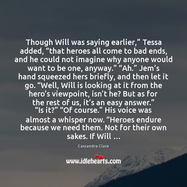 """Image, Though Will was saying earlier,"""" Tessa added, """"that heroes all come to"""
