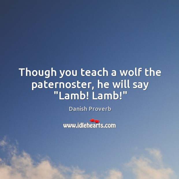 """Image, Though you teach a wolf the paternoster, he will say """"lamb! lamb!"""""""