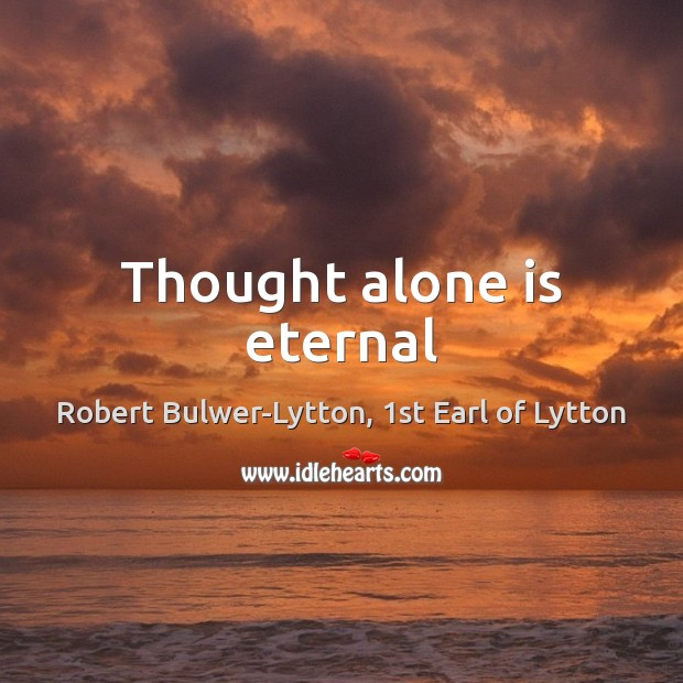 Thought alone is eternal Image