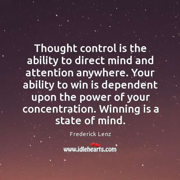 Thought control is the ability to direct mind and attention anywhere. Your Image