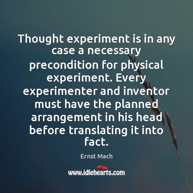 Thought experiment is in any case a necessary precondition for physical experiment. Image
