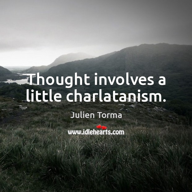 Thought involves a little charlatanism. Image