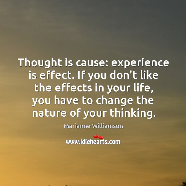 Thought is cause: experience is effect. If you don't like the effects Image