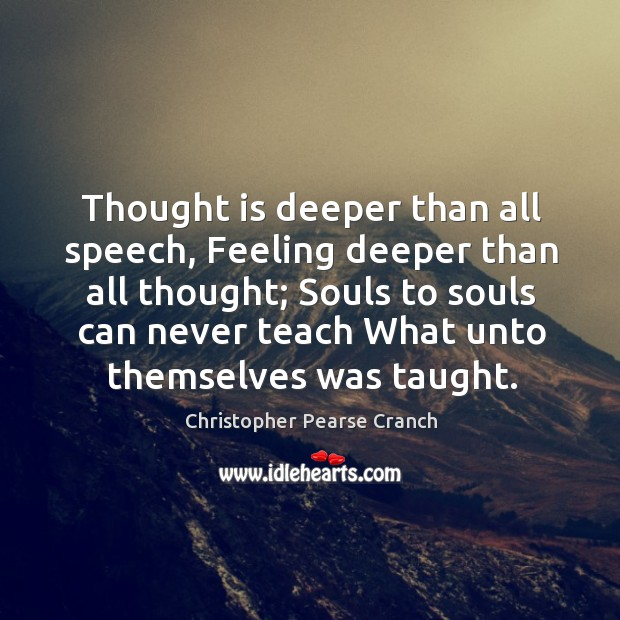Thought is deeper than all speech, Feeling deeper than all thought; Souls Image