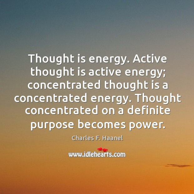 Thought is energy. Active thought is active energy; concentrated thought is a Image