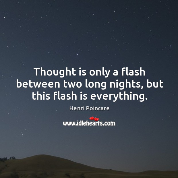 Thought is only a flash between two long nights, but this flash is everything. Image