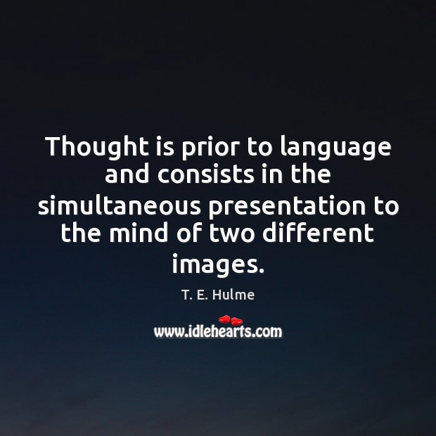 Thought is prior to language and consists in the simultaneous presentation to Image